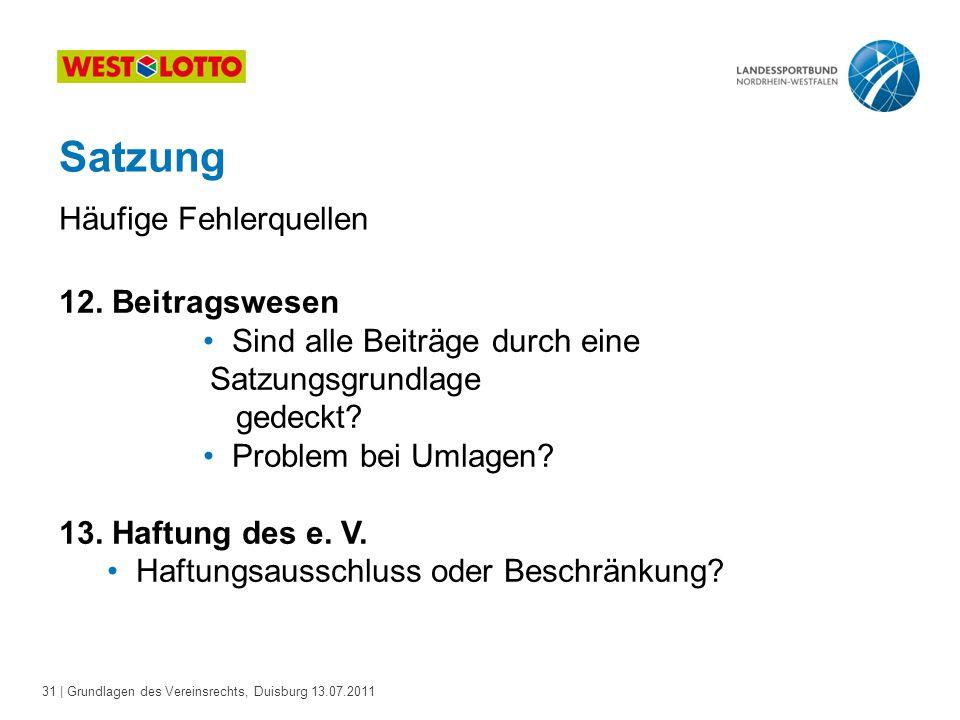 31 | Grundlagen des Vereinsrechts, Duisburg 13.07.2011 12. Beitragswesen Sind alle Beiträge durch eine Satzungsgrundlage gedeckt? Problem bei Umlagen?