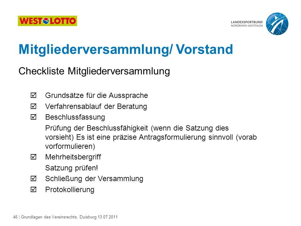 46 | Grundlagen des Vereinsrechts, Duisburg 13.07.2011 Mitgliederversammlung/ Vorstand Checkliste Mitgliederversammlung  Grundsätze für die Aussprach