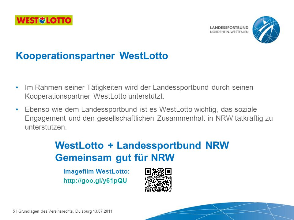 5 | Grundlagen des Vereinsrechts, Duisburg 13.07.2011 Im Rahmen seiner Tätigkeiten wird der Landessportbund durch seinen Kooperationspartner WestLotto