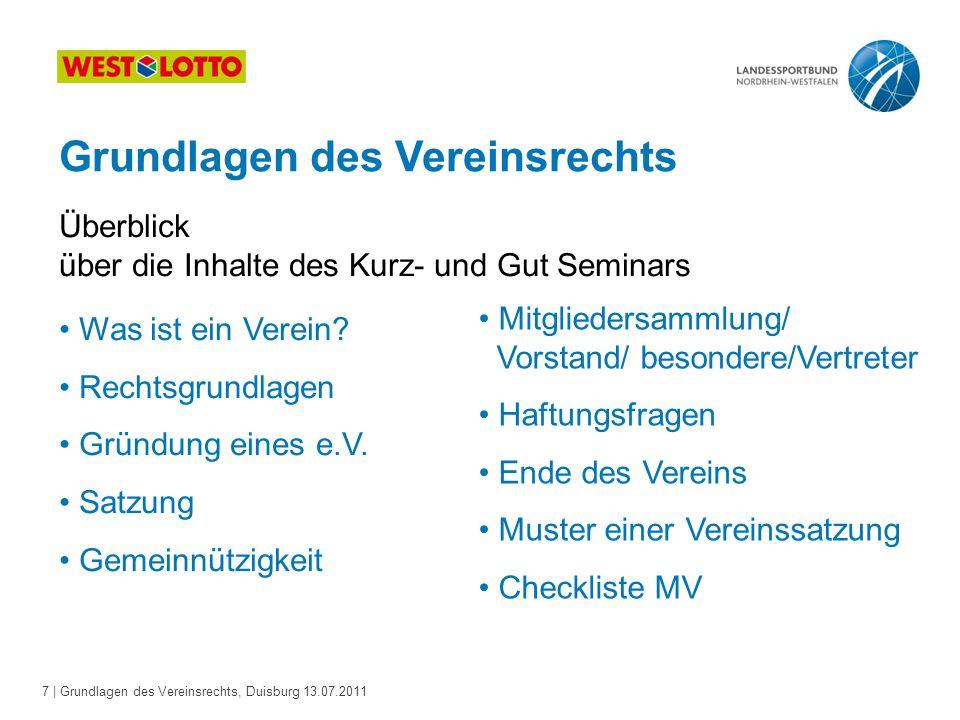 7 | Grundlagen des Vereinsrechts, Duisburg 13.07.2011 Grundlagen des Vereinsrechts Überblick über die Inhalte des Kurz- und Gut Seminars Was ist ein V