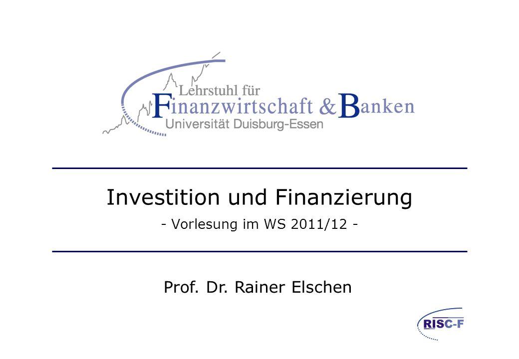 Prof. Dr. Rainer Elschen Investition und Finanzierung - Vorlesung im WS 2011/12 -