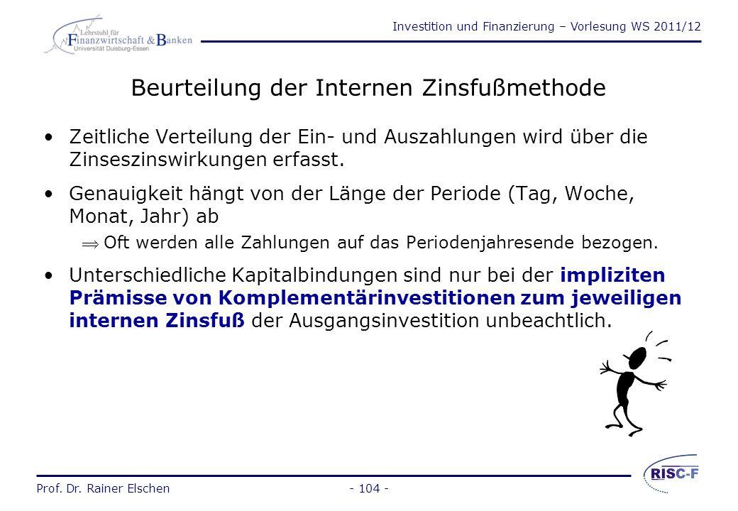 Investition und Finanzierung – Vorlesung WS 2011/12 Prof. Dr. Rainer Elschen- 103 - Die Interne Zinsfußmethode (13) Bei Wiederholung der Investition T