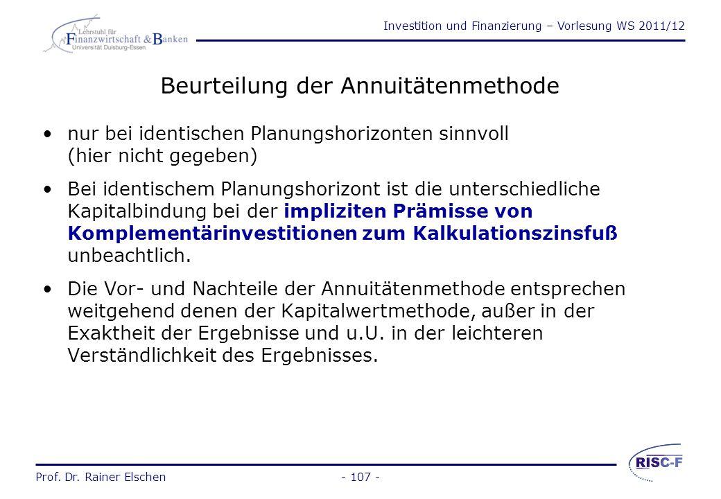Investition und Finanzierung – Vorlesung WS 2011/12 Prof. Dr. Rainer Elschen- 106 - Annuität = Kapitalwert * Kapitalwiedergewinnungsfaktor Die Annuitä