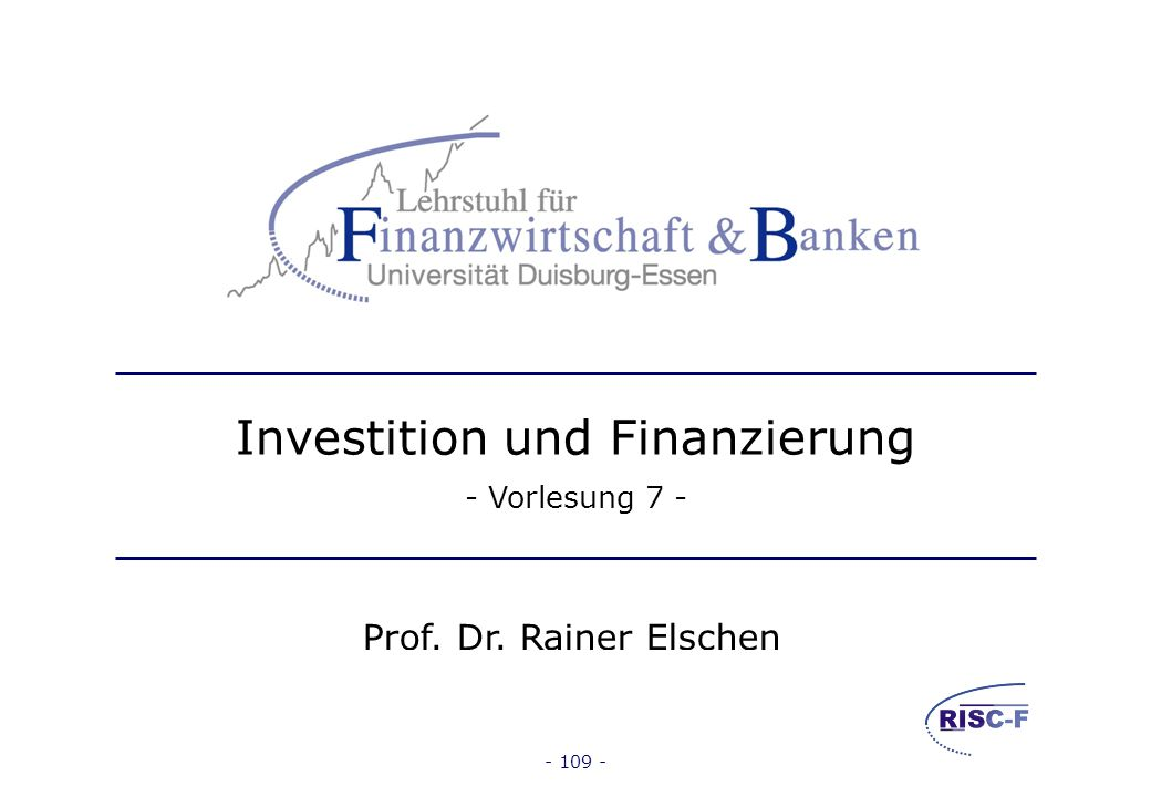 Investition und Finanzierung – Vorlesung WS 2011/12 Prof. Dr. Rainer Elschen- 108 - Literaturhinweise zu Vorlesung 6 Blohm, H. / Lüder, K.: Investitio
