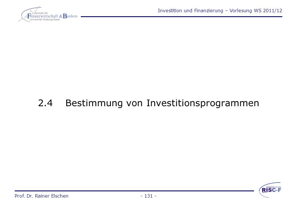 Investition und Finanzierung – Vorlesung WS 2011/12 Prof. Dr. Rainer Elschen- 130 - Prof. Dr. Rainer Elschen Investition und Finanzierung - Vorlesung