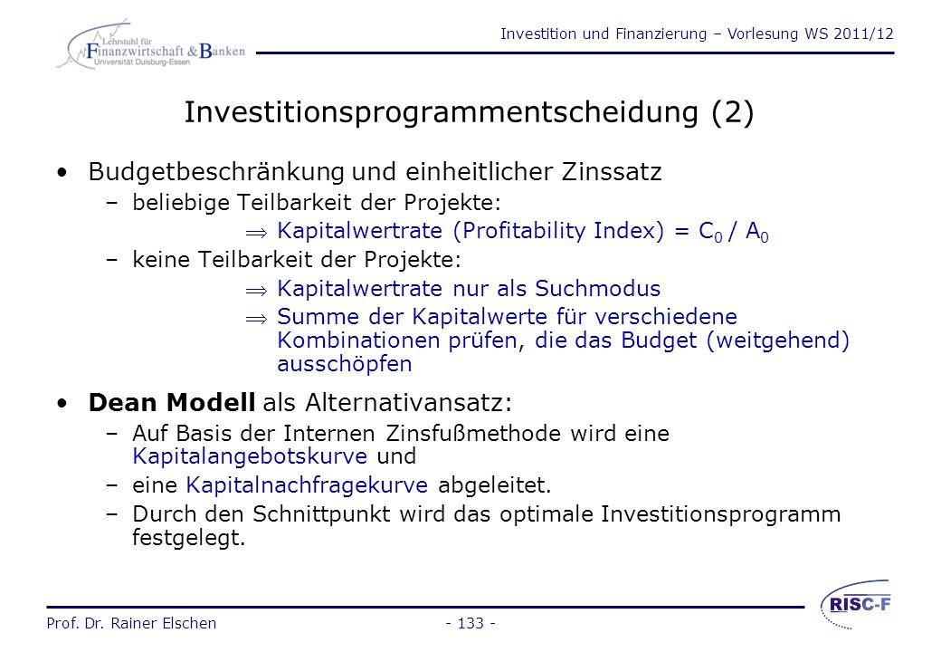 Investition und Finanzierung – Vorlesung WS 2011/12 Prof. Dr. Rainer Elschen- 132 - Investitionsprogrammentscheidung (1) Welches Investitionsprogramm