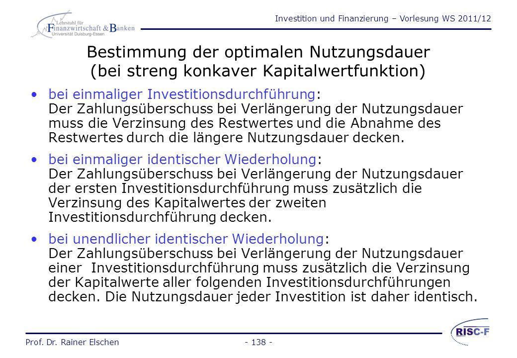 Investition und Finanzierung – Vorlesung WS 2011/12 Prof. Dr. Rainer Elschen- 137 - Optimale Nutzungsdauer (1) Zeitpunkt zwischen Anschaffung und Auss