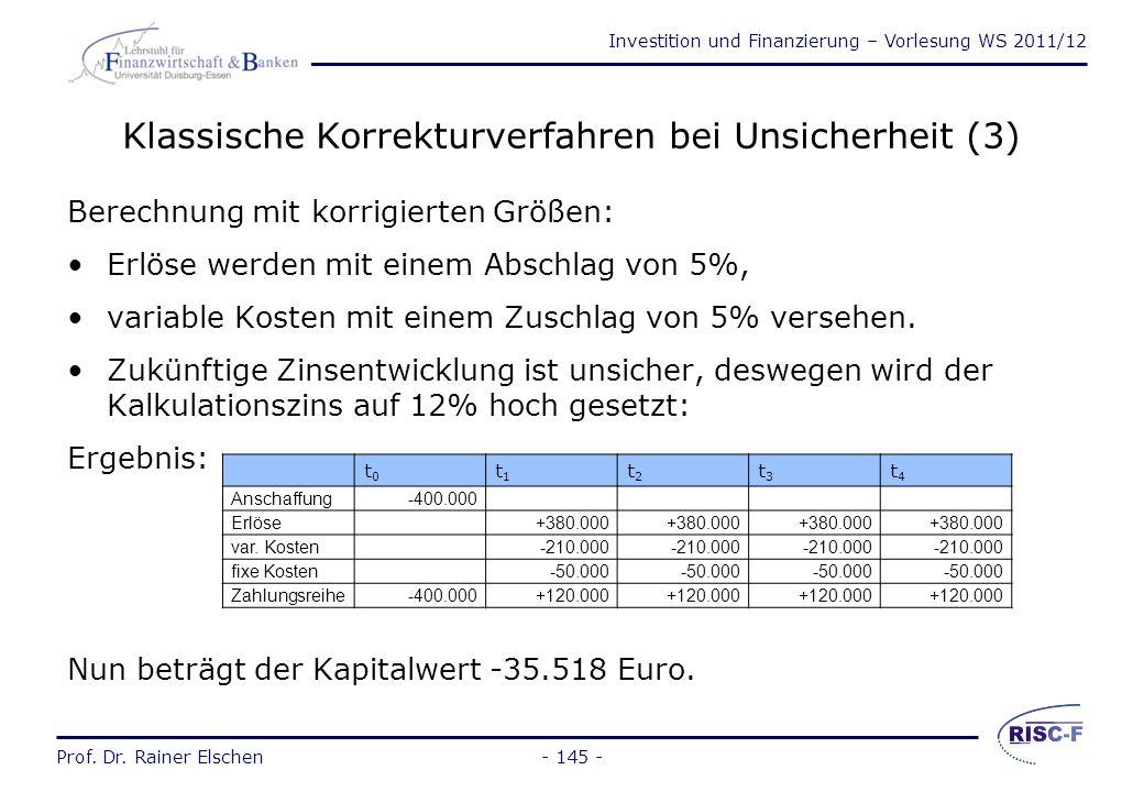 Investition und Finanzierung – Vorlesung WS 2011/12 Prof. Dr. Rainer Elschen Klassische Korrekturverfahren bei Unsicherheit (2) Beispiel: Der sich erg