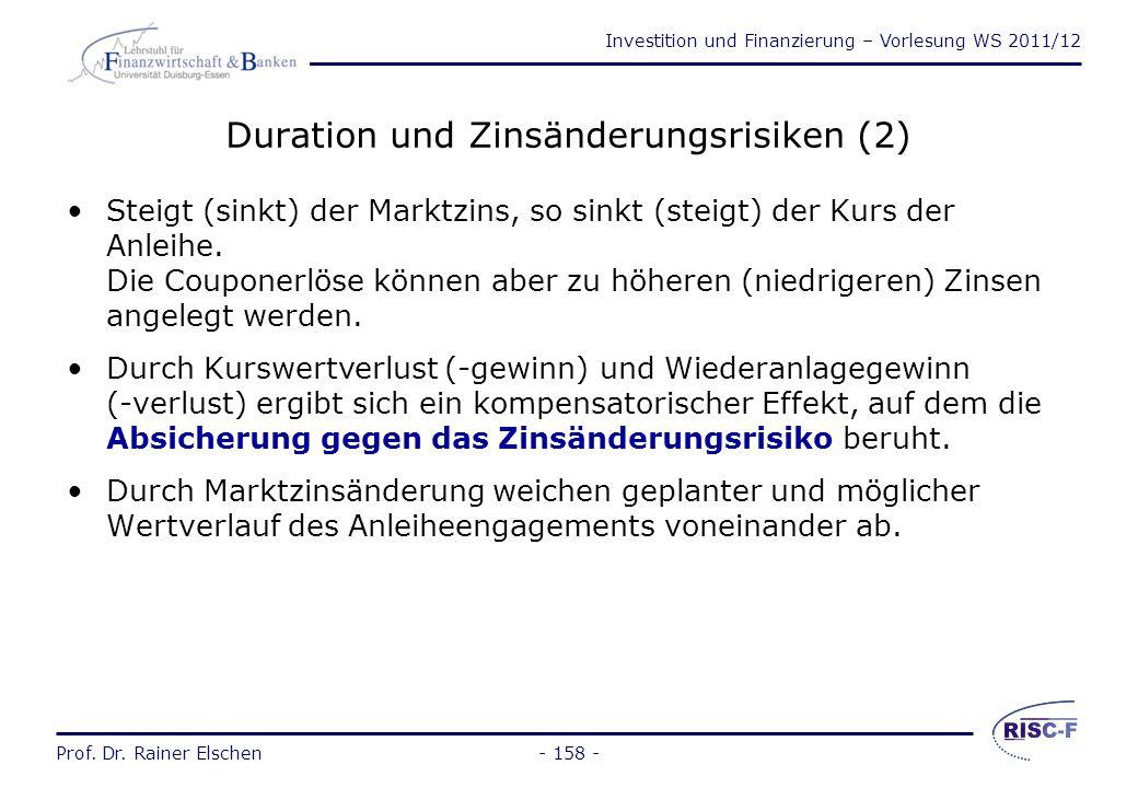 Investition und Finanzierung – Vorlesung WS 2011/12 Prof. Dr. Rainer Elschen- 157 - Duration und Zinsänderungsrisiken (1) Duration D = durchschnittlic