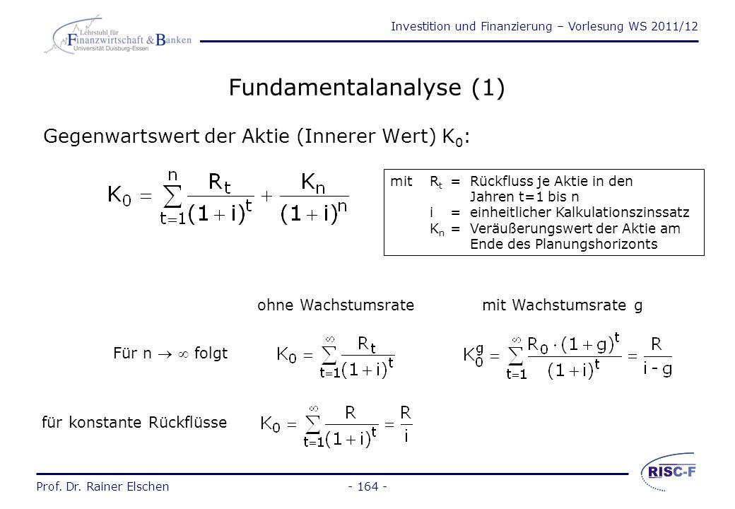 Investition und Finanzierung – Vorlesung WS 2011/12 Prof. Dr. Rainer Elschen- 163 - Aktienbewertung (2) Zwei unterschiedliche Ansätze: Fundamentalanal