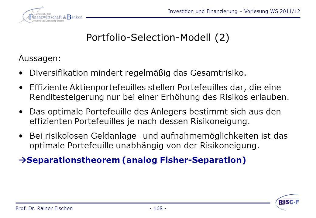 Investition und Finanzierung – Vorlesung WS 2011/12 Prof. Dr. Rainer Elschen- 167 - Portfolio-Selection-Modell (1) Fragestellungen: Erklärung des beob