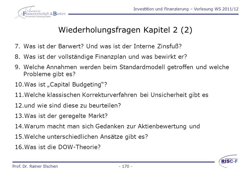 Investition und Finanzierung – Vorlesung WS 2011/12 Prof. Dr. Rainer Elschen Wiederholungsfragen Kapitel 2 (1) 1.Erläutern Sie den zahlungsorientierte