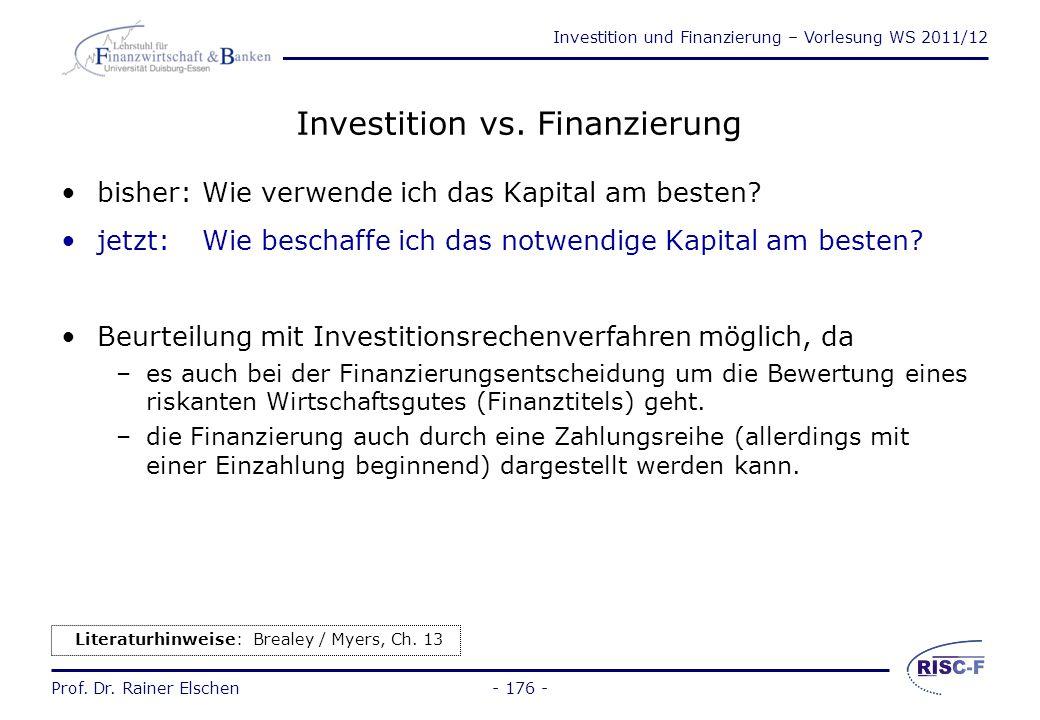 Investition und Finanzierung – Vorlesung WS 2011/12 Prof. Dr. Rainer Elschen Eigenkapital vs. Fremdkapital - 175 - EigenkapitalMezzaninekapitalFremdka