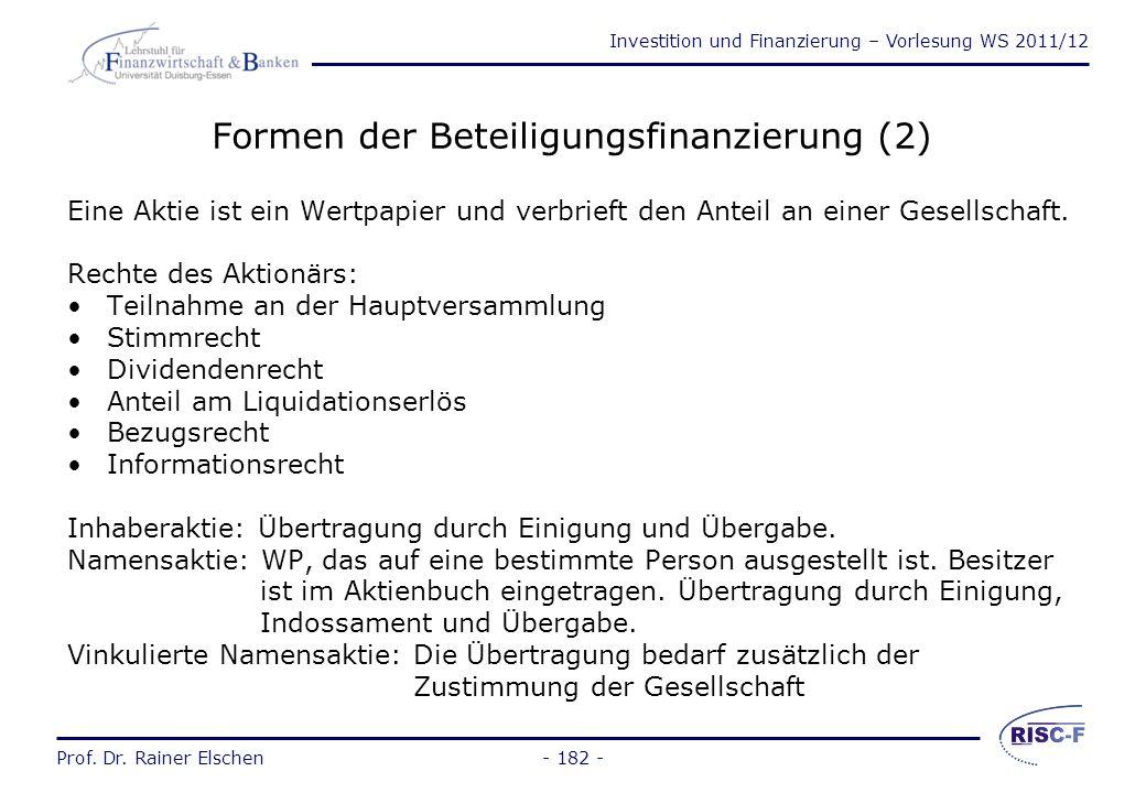 Investition und Finanzierung – Vorlesung WS 2011/12 Prof. Dr. Rainer Elschen- 181 - Formen der Beteiligungsfinanzierung (1) Aktien Stammaktien Vorzugs