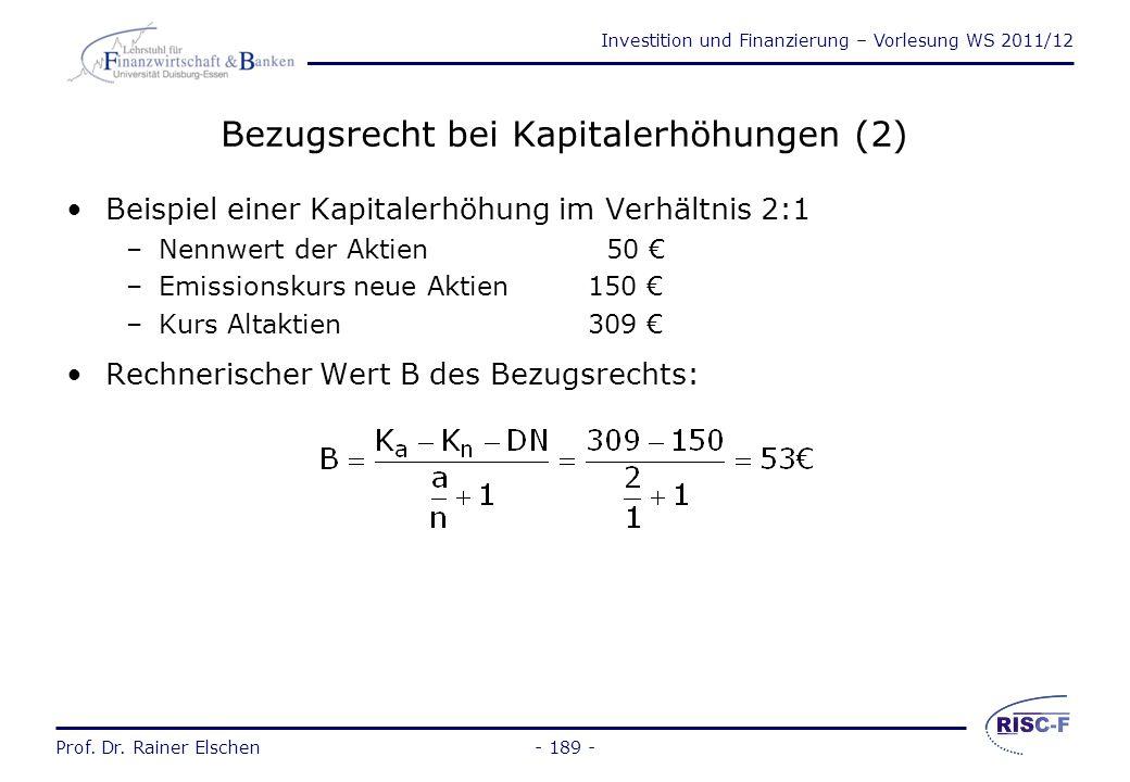 Investition und Finanzierung – Vorlesung WS 2011/12 Prof. Dr. Rainer Elschen- 188 - Bezugsrecht bei Kapitalerhöhungen (1) Bezugsrecht notwendig, da –s