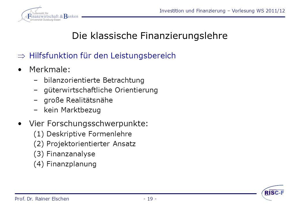 Investition und Finanzierung – Vorlesung WS 2011/12 Prof. Dr. Rainer Elschen- 18 - Forschungsansätze der Finanzwirtschaft Forschungsansätze Klassische