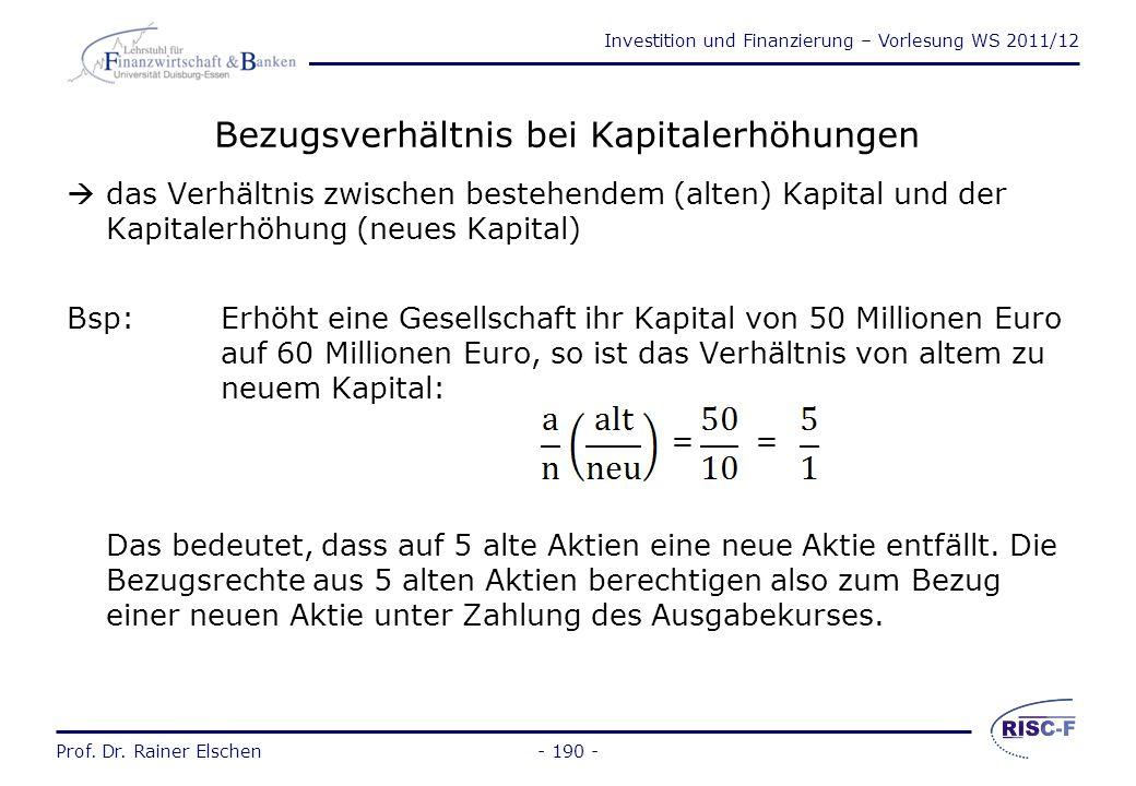 Investition und Finanzierung – Vorlesung WS 2011/12 Prof. Dr. Rainer Elschen- 189 - Bezugsrecht bei Kapitalerhöhungen (2) Beispiel einer Kapitalerhöhu
