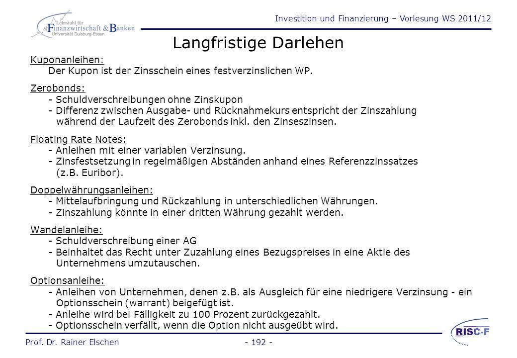 Investition und Finanzierung – Vorlesung WS 2011/12 Prof. Dr. Rainer Elschen- 191 - Formen der Kreditfinanzierung Langfristige Darlehen: –Anleihen/Obl