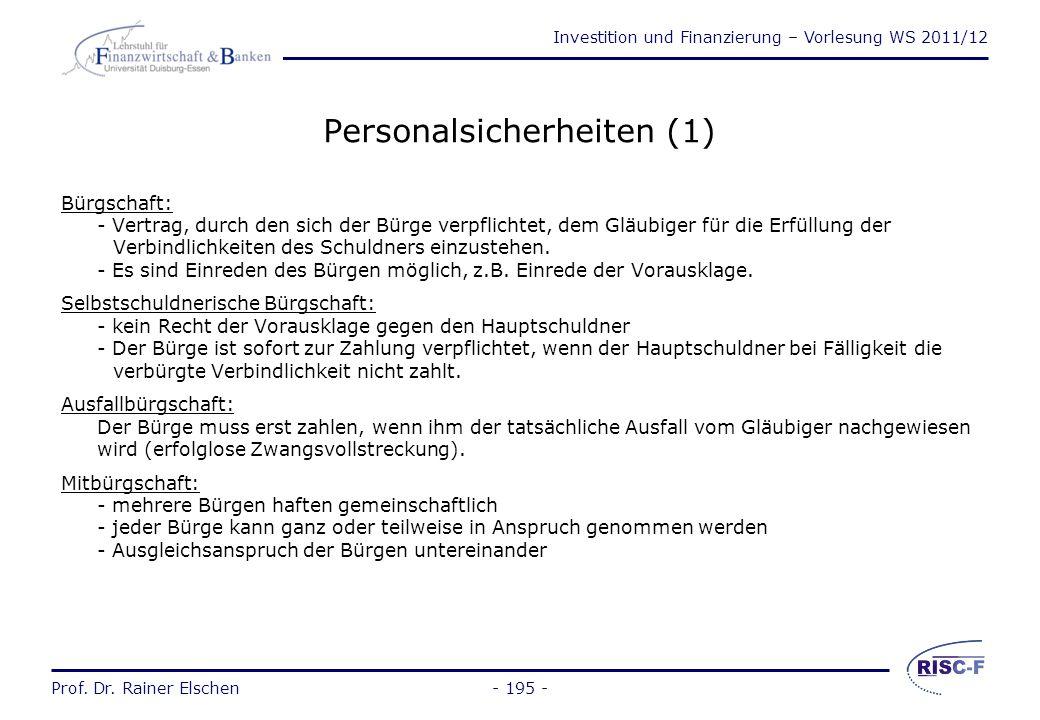 Investition und Finanzierung – Vorlesung WS 2011/12 Prof. Dr. Rainer Elschen- 194 - Formen der Kreditsicherung Personalsicherheiten Realsicherheiten B