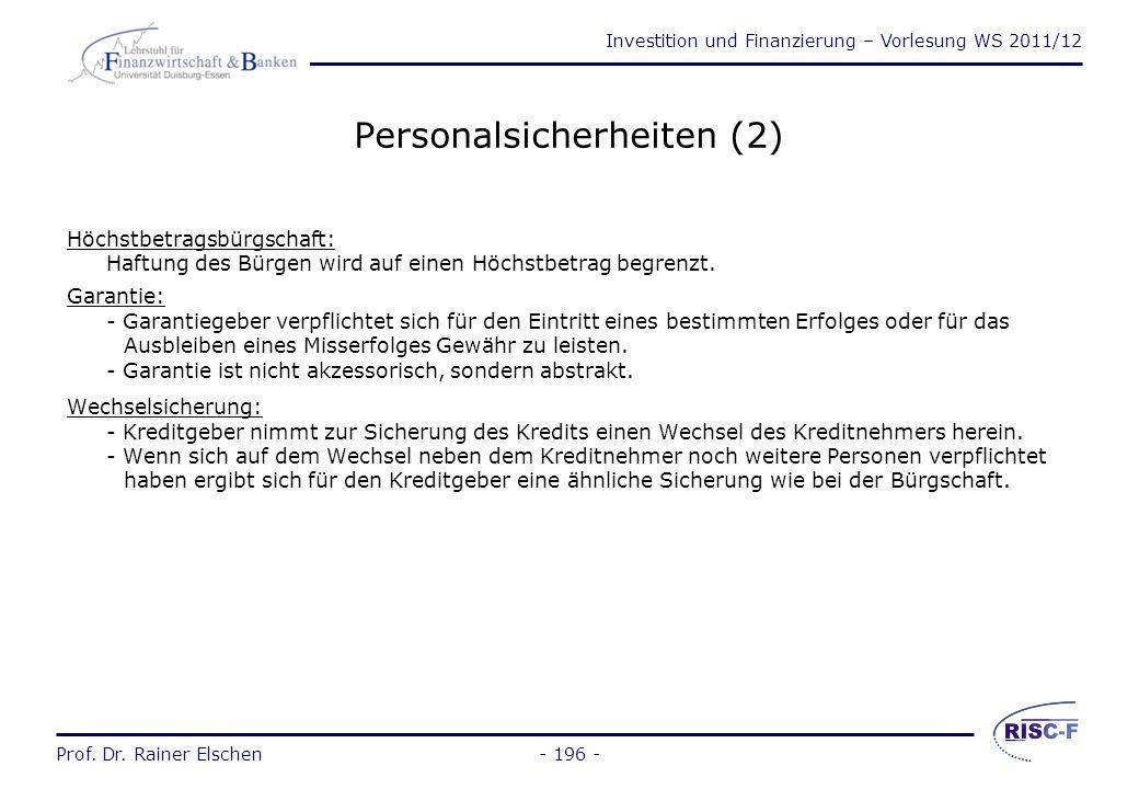 Investition und Finanzierung – Vorlesung WS 2011/12 Prof. Dr. Rainer Elschen Personalsicherheiten (1) Bürgschaft: - Vertrag, durch den sich der Bürge
