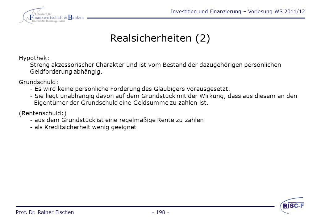 Investition und Finanzierung – Vorlesung WS 2011/12 Prof. Dr. Rainer Elschen Realsicherheiten (1) Pfandrecht: Dingliches Recht an fremden Sachen oder