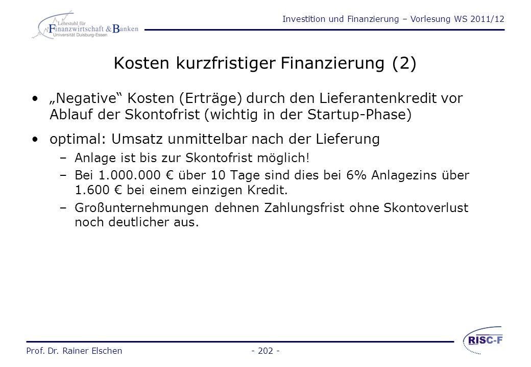 Investition und Finanzierung – Vorlesung WS 2011/12 Prof. Dr. Rainer Elschen- 201 - Kosten kurzfristiger Finanzierung (1) effektive Kosten eines Liefe
