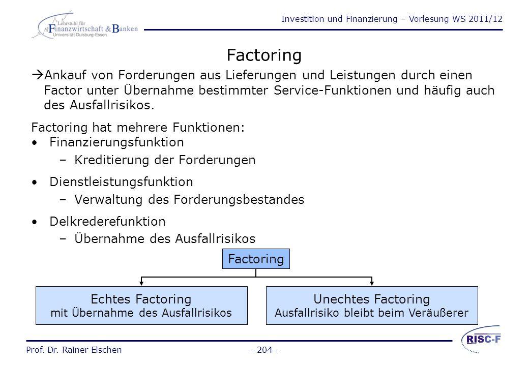 Investition und Finanzierung – Vorlesung WS 2011/12 Prof. Dr. Rainer Elschen- 203 - Kreditsubstitute Ankauf von Forderungen aus Lieferungen und Leistu