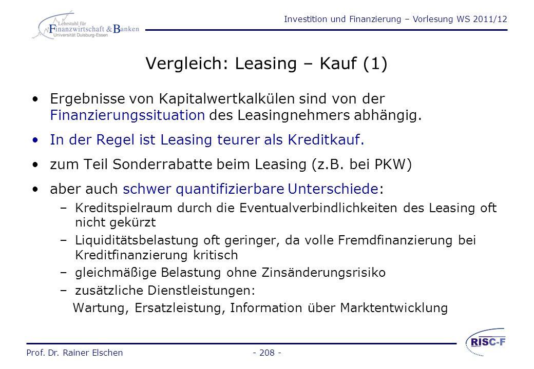 Investition und Finanzierung – Vorlesung WS 2011/12 Prof. Dr. Rainer Elschen Leasing (2) Sale and Lease Back: Unternehmen erwirbt (besitzt) Anlagegüt