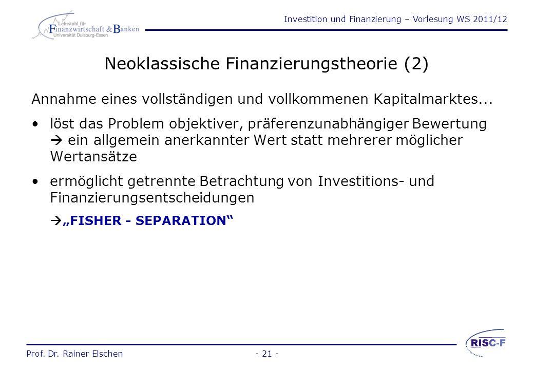 Investition und Finanzierung – Vorlesung WS 2011/12 Prof. Dr. Rainer Elschen- 20 - Neoklassische Finanzierungstheorie (1) Merkmale: –zahlungsstrombezo