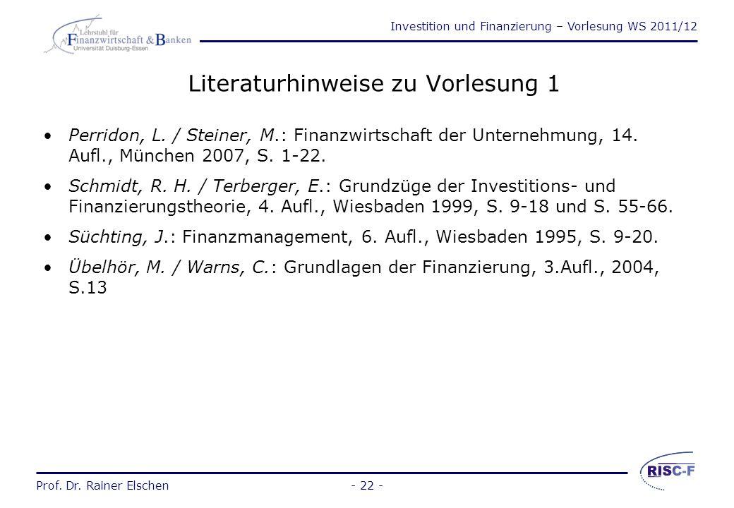 Investition und Finanzierung – Vorlesung WS 2011/12 Prof. Dr. Rainer Elschen- 21 - Neoklassische Finanzierungstheorie (2) Annahme eines vollständigen
