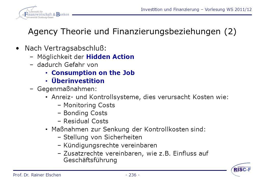 Investition und Finanzierung – Vorlesung WS 2011/12 Prof. Dr. Rainer Elschen- 235 - Agency Theorie und Finanzierungsbeziehungen (1) Asymmetrische Info