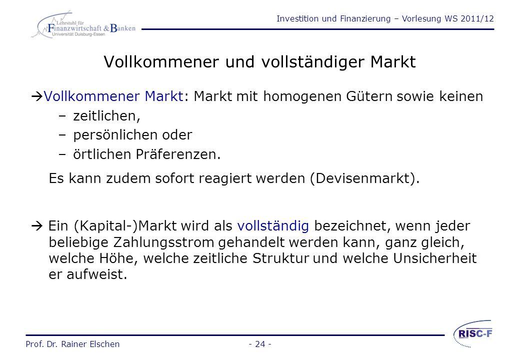 Investition und Finanzierung – Vorlesung WS 2011/12 Prof. Dr. Rainer Elschen- 23 - Prof. Dr. Rainer Elschen Investition und Finanzierung - Vorlesung 2