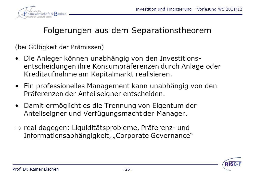 Investition und Finanzierung – Vorlesung WS 2011/12 Prof. Dr. Rainer Elschen- 25 - Die Fisher-Separation Aussage: Unter der Modellprämisse (vollkommen