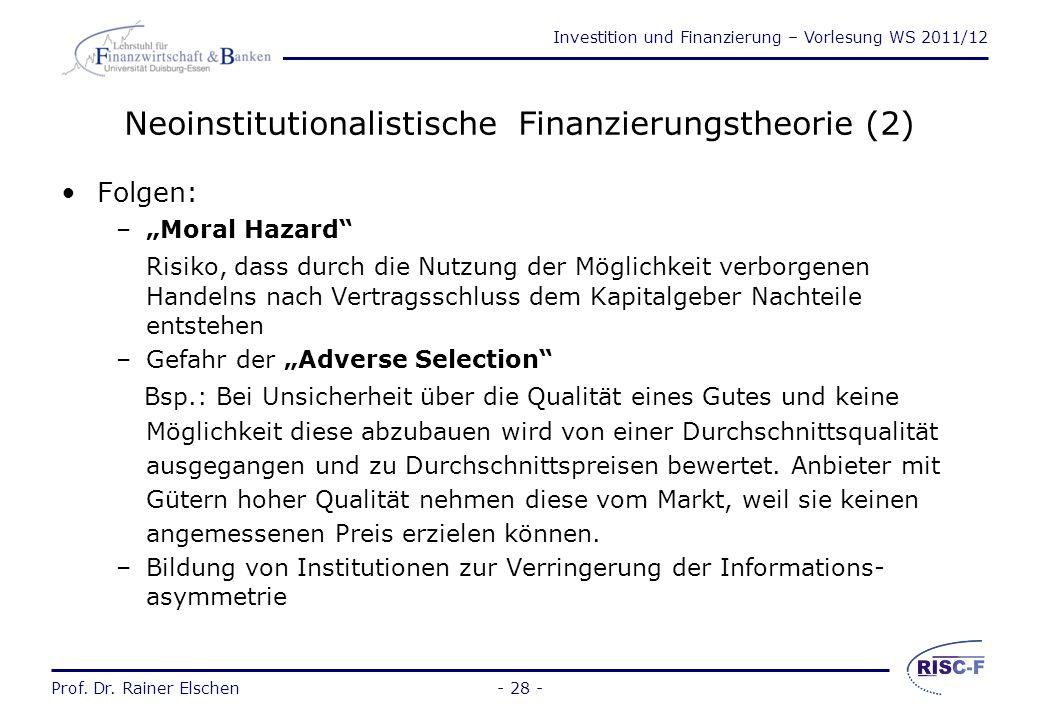 Investition und Finanzierung – Vorlesung WS 2011/12 Prof. Dr. Rainer Elschen- 27 - Neoinstitutionalistische Finanzierungstheorie (1) Merkmale: –Abgehe