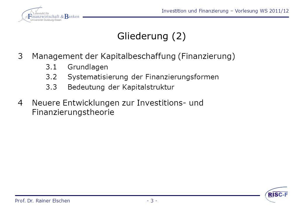 Investition und Finanzierung – Vorlesung WS 2011/12 Prof. Dr. Rainer Elschen- 2 - Gliederung (1) 1Grundlagen 1.1Gegenstand und Grundprobleme 1.2Forsch