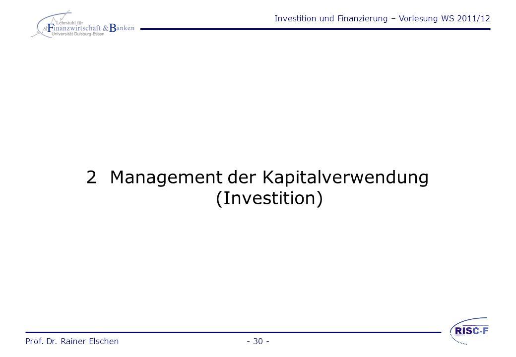 Investition und Finanzierung – Vorlesung WS 2011/12 Prof. Dr. Rainer Elschen Wiederholungsfragen Kapitel 1 Wodurch unterscheiden sich Investition und