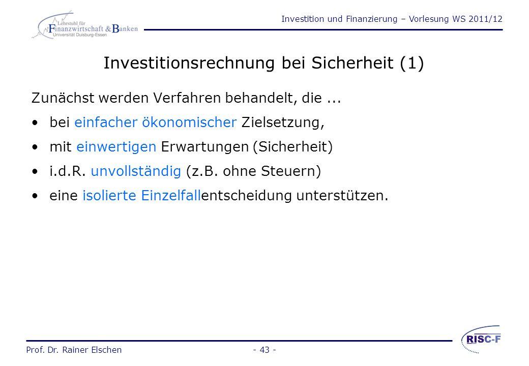 Investition und Finanzierung – Vorlesung WS 2011/12 Prof. Dr. Rainer Elschen 2.2 Methoden der Investitionsrechnung - 42 -