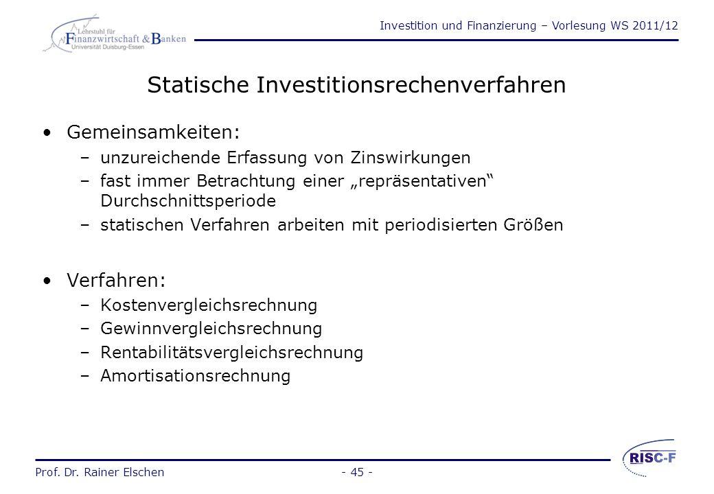 Investition und Finanzierung – Vorlesung WS 2011/12 Prof. Dr. Rainer Elschen- 44 - Investitionsrechnung bei Sicherheit (2) statische Verfahrendynamisc