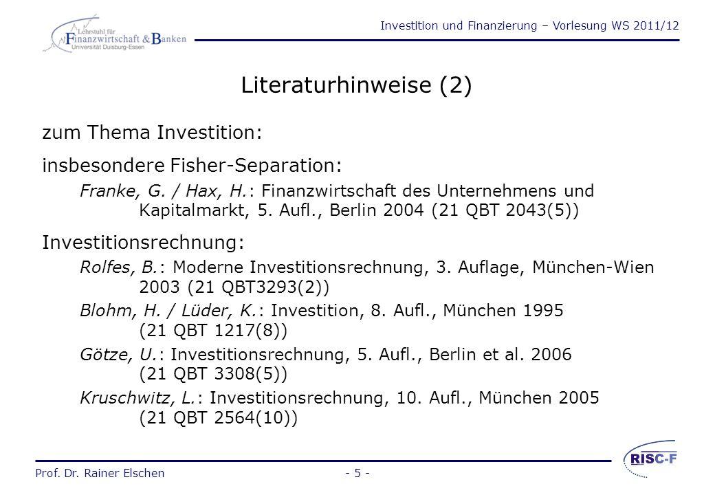 Investition und Finanzierung – Vorlesung WS 2011/12 Prof. Dr. Rainer Elschen- 4 - Literaturhinweise (1) Allgemein: Bleis, C.: Grundlagen Investition u