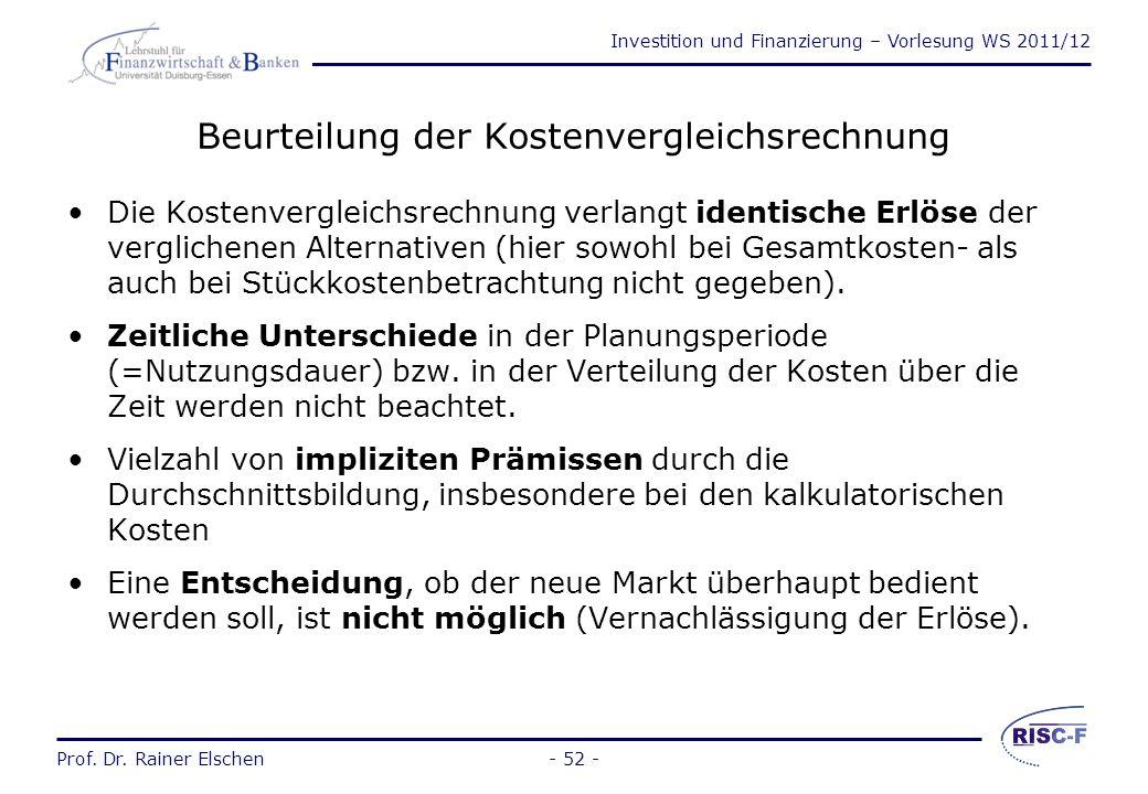 Investition und Finanzierung – Vorlesung WS 2011/12 Prof. Dr. Rainer Elschen- 51 - Anwendungsmöglichkeiten anwendbar, wenn Erträge irrelevant sind (La