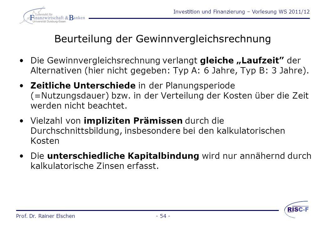 Investition und Finanzierung – Vorlesung WS 2011/12 Prof. Dr. Rainer Elschen- 53 - Gewinnvergleichsrechnung  - Gewinn pro Periode (G)  - Gewinn pr
