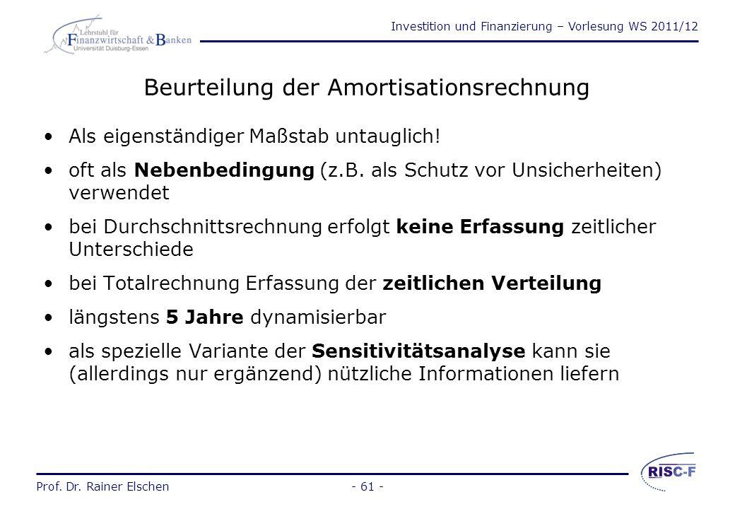 Investition und Finanzierung – Vorlesung WS 2011/12 Prof. Dr. Rainer Elschen- 60 - Amortisationsrechnung (2) b) bei kumulativer Totalrechnung: * z.B.
