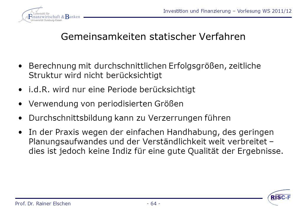 Investition und Finanzierung – Vorlesung WS 2011/12 Prof. Dr. Rainer Elschen- 63 - Ergebnisse bei Beendigung von Investition A Ende t 3