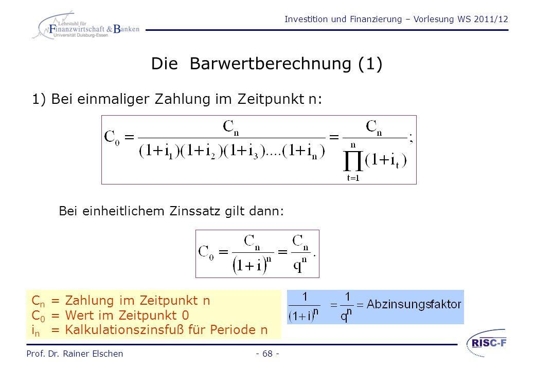 Investition und Finanzierung – Vorlesung WS 2011/12 Prof. Dr. Rainer Elschen- 67 - Barwert und Endwert Barwert C 0 : heutiger Wert (Periode t 0 ) der