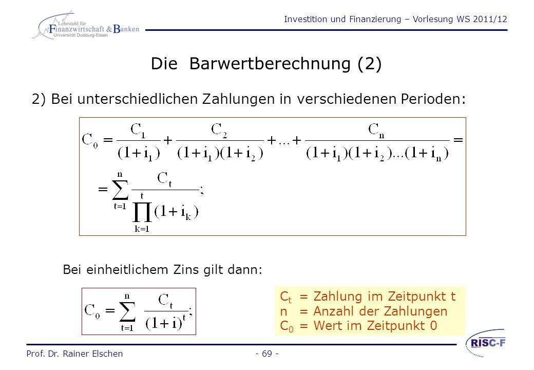 Investition und Finanzierung – Vorlesung WS 2011/12 Prof. Dr. Rainer Elschen- 68 - Die Barwertberechnung (1) 1) Bei einmaliger Zahlung im Zeitpunkt n: