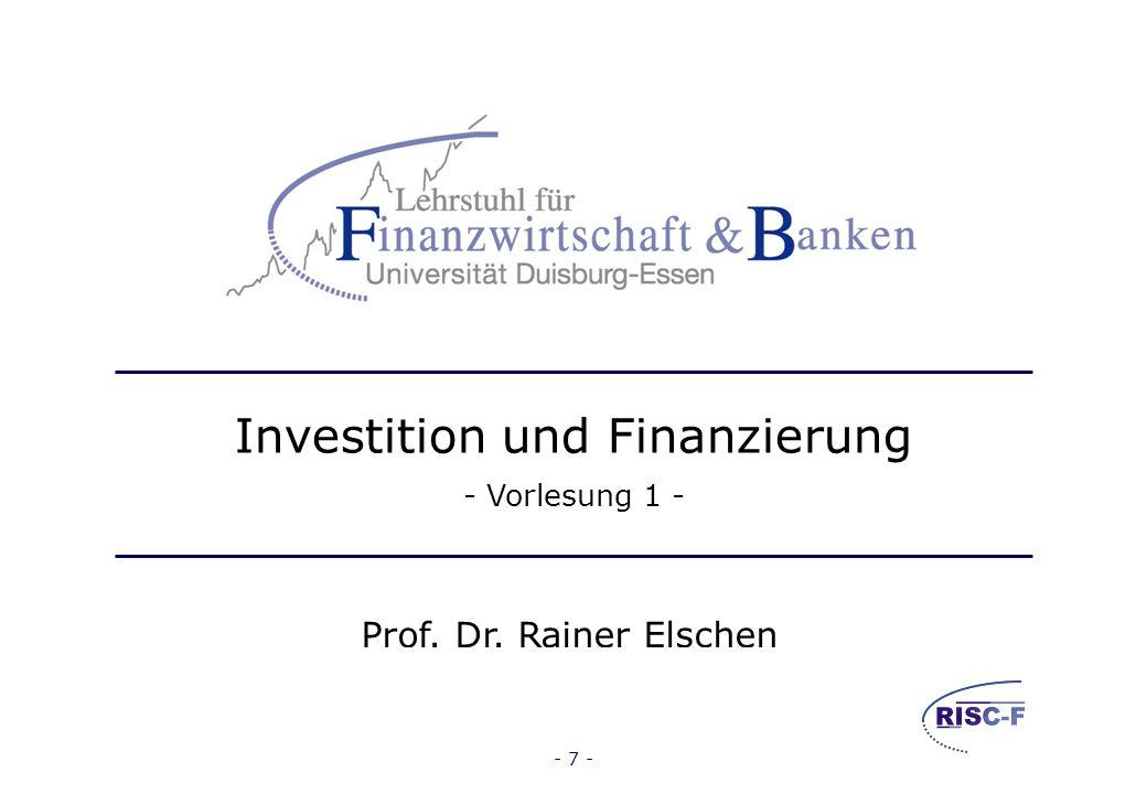 Investition und Finanzierung – Vorlesung WS 2011/12 Prof. Dr. Rainer Elschen- 6 - Literaturhinweise (3) Investitionsrechnung, insbesondere vollständig