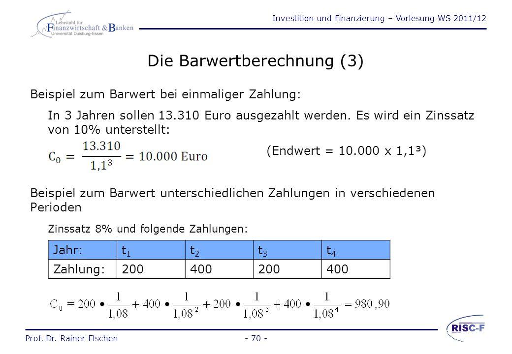 Investition und Finanzierung – Vorlesung WS 2011/12 Prof. Dr. Rainer Elschen- 69 - Die Barwertberechnung (2) 2) Bei unterschiedlichen Zahlungen in ver