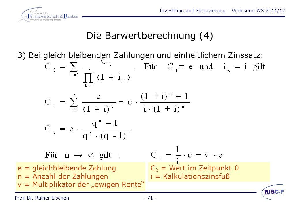 Investition und Finanzierung – Vorlesung WS 2011/12 Prof. Dr. Rainer Elschen Die Barwertberechnung (3) Beispiel zum Barwert bei einmaliger Zahlung: In