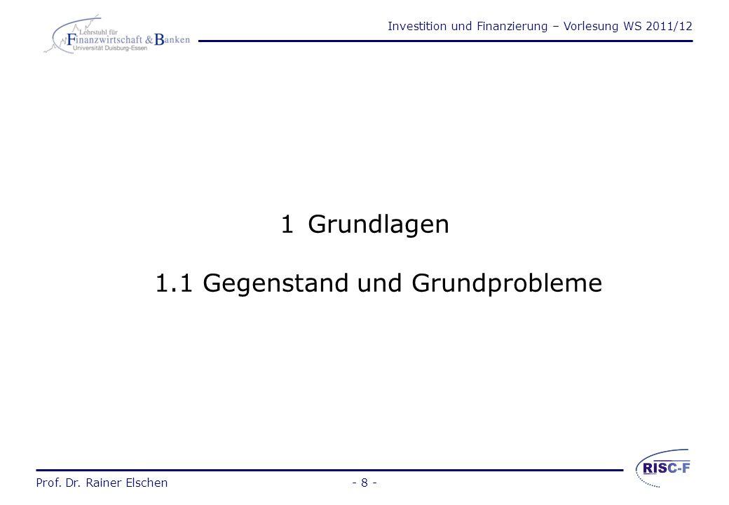 Investition und Finanzierung – Vorlesung WS 2011/12 Prof. Dr. Rainer Elschen- 7 - Prof. Dr. Rainer Elschen Investition und Finanzierung - Vorlesung 1