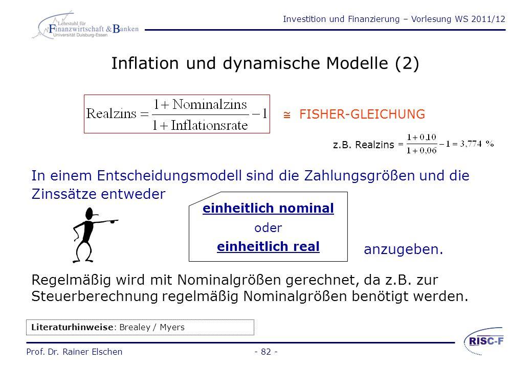 Investition und Finanzierung – Vorlesung WS 2011/12 Prof. Dr. Rainer Elschen- 81 - Inflation und dynamische Modelle (1) Z.B.: 1000 € bei 10 % für 20 J